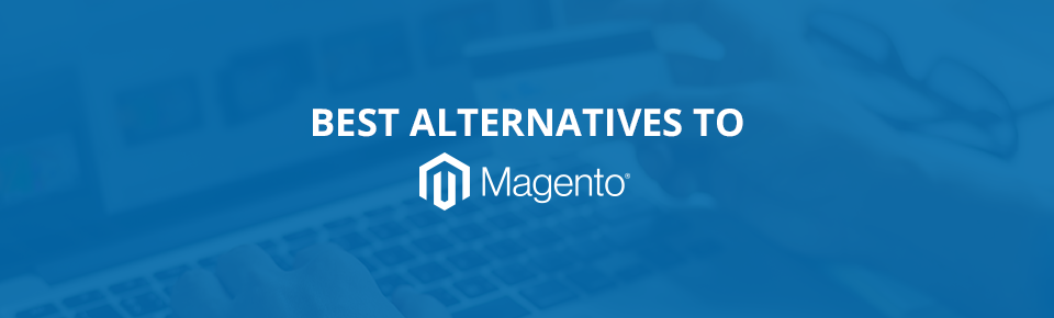 Best Alternatives To Magento