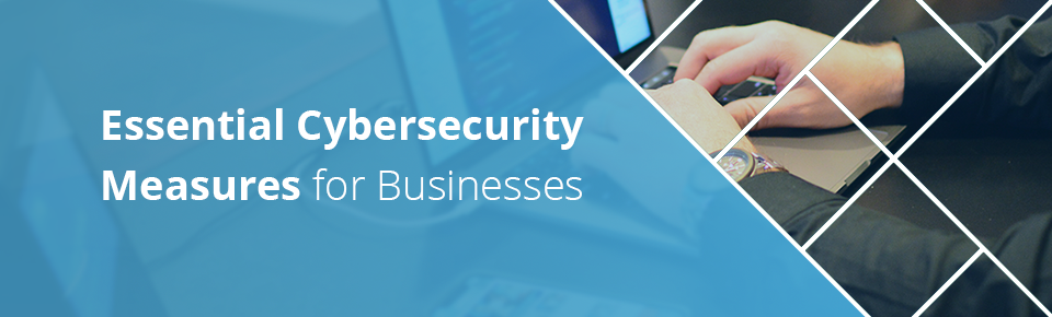 Essential Cybersecurity Measures for Businesses