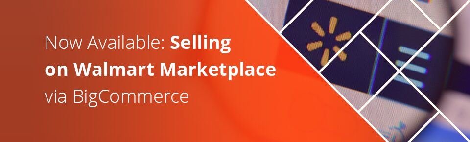 Now Available: Selling on Walmart Marketplace via BigCommerce